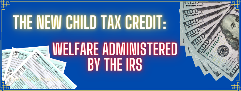 The New Child Tax Credit: Welfare Administered by the IRS – FULL ARTICLE on NATIONAL REVIEW
